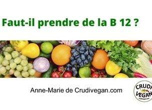 Quid de la B12 ? Question/Réponse n°2 du Top 30 questions sur l'alimentation crue